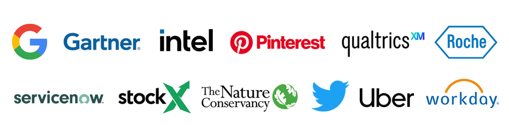Our Clients include Google, Gartner, Intel, Pintrest, Qualtrics, Roche, ServiceNow, StockX, The Nature Conservancy, Twitter, Uber, Workday