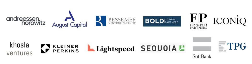 Our Clients include Andreessen Horowitz, August Capital, Bessemer Venture Partners, Bold Capital Partners, Francisco Partners, IconiQ, Khosla Ventures, Kleiner Perkins, Lightspeed, Sequoia, SoftBank, TPG